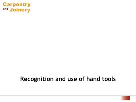 Recognition and use of hand tools. Can you name and state typical uses for this marking-out tool? 1 This is a try square. It can be used to mark lines.