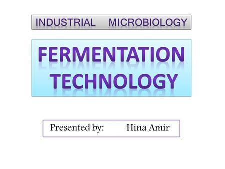 Presented by: Hina Amir.  Introduction Fermentation  Products  Industrial scale  Types  Advantages  Disadvantages  Summary Contents.