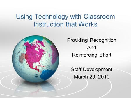 Using Technology with Classroom Instruction that Works Providing Recognition And Reinforcing Effort Staff Development March 29, 2010.