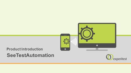 - 1 - SeeTestAutomation Product Introduction. - 2 - SeeTest Product Suite.