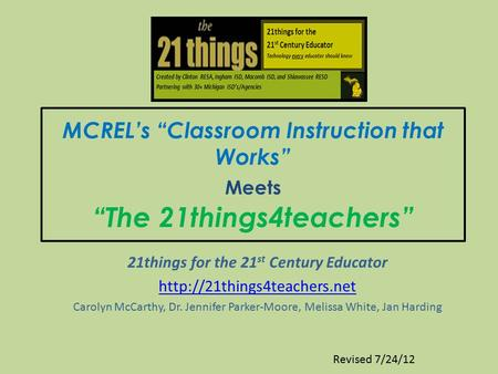 "MCREL's ""Classroom Instruction that Works"" Meets ""The 21things4teachers"" 21things for the 21 st Century Educator  Carolyn McCarthy,"