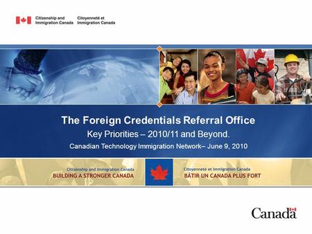 The Foreign Credentials Referral Office Key Priorities – 2010/11 and Beyond. Canadian Technology Immigration Network– June 9, 2010.