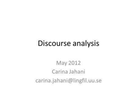 Discourse analysis May 2012 Carina Jahani