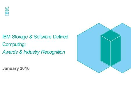 IBM Storage & Software Defined Computing: Awards & Industry Recognition January 2016.