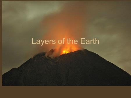 Layers of the Earth. The Earth's Interior Most scientists agree that soon after Earth's formation, Earth was a large ball of molten (melted) rock. As.