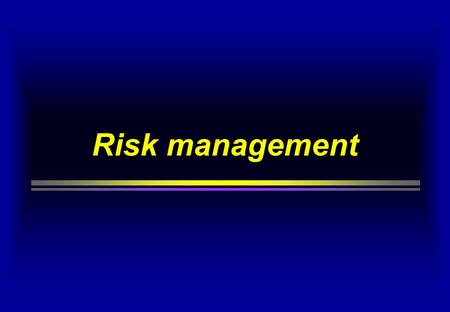 Risk management. Definition and Aim  Risk management is examine systematically all risks and react on them, taking into account all the effects of.
