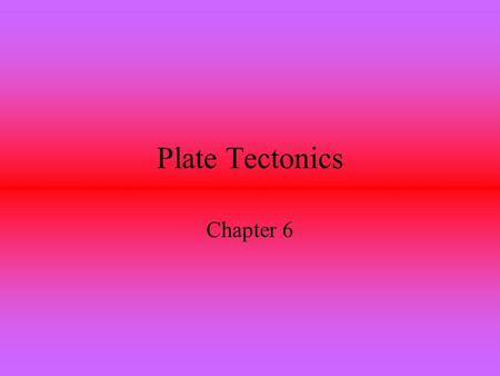 Plate Tectonics Chapter 6. Earth is made up of materials with different densities. Scientists theorize that Earth began as a spinning mass of rocks and.