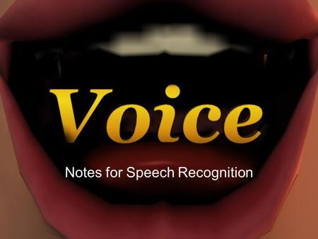 Notes for Speech Recognition. Speech Recognition Continuous Speech Recognition (CSR) is the software that allows users to speak normally and input data.