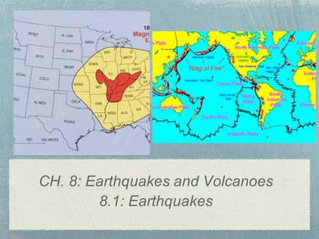 CH. 8: Earthquakes and Volcanoes 8.1: Earthquakes.