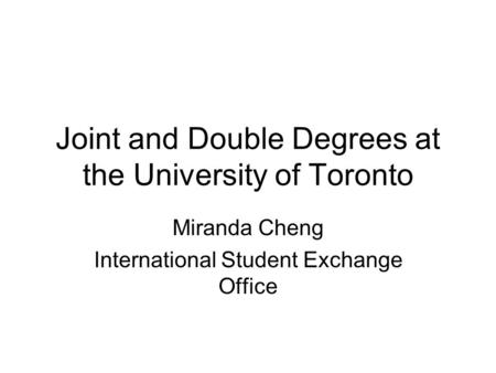 Joint and Double Degrees at the University of Toronto Miranda Cheng International Student Exchange Office.
