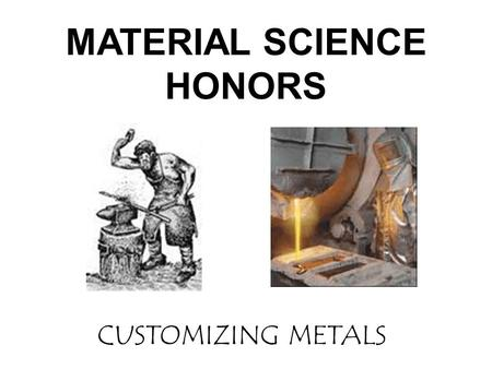 CUSTOMIZING METALS MATERIAL SCIENCE HONORS. What is Cold Working?
