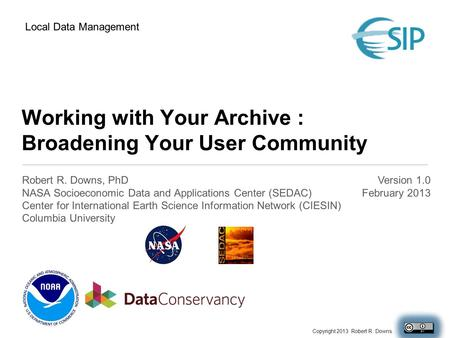 Working with Your Archive : Broadening Your User Community Robert R. Downs, PhD NASA Socioeconomic Data and Applications Center (SEDAC) Center for International.