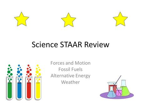 Science STAAR Review Forces and Motion Fossil Fuels Alternative Energy Weather.