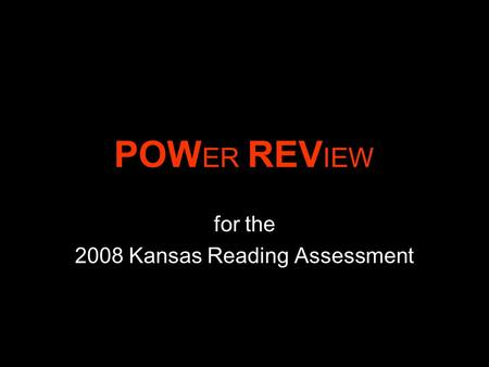 POW ER REV IEW for the 2008 Kansas Reading Assessment.
