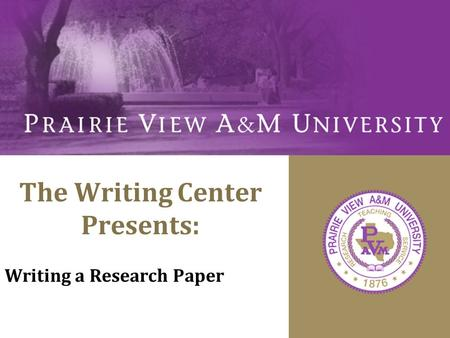 The Writing Center Presents: Writing a Research Paper.