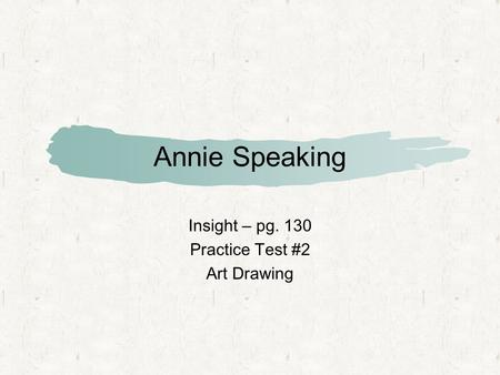 Annie Speaking Insight – pg. 130 Practice Test #2 Art Drawing.