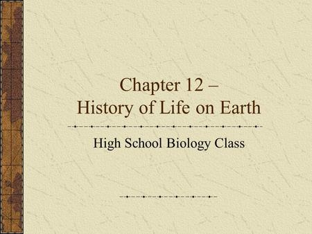Chapter 12 – History of Life on Earth High School Biology Class.