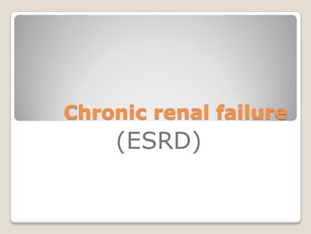 Chronic renal failure Chronic renal failure (ESRD)