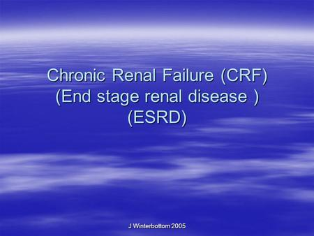 J Winterbottom 2005 Chronic Renal Failure (CRF) (End stage renal disease ) (ESRD)