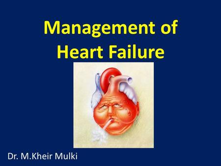 Management of Heart Failure Dr. M.Kheir Mulki. What is the definition of Heart Failure ?