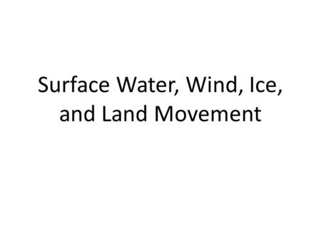 Surface Water, Wind, Ice, and Land Movement Stream Bed A stream's bed is the bottom, or rock and soil not moving with the water. Surface Water Movement.