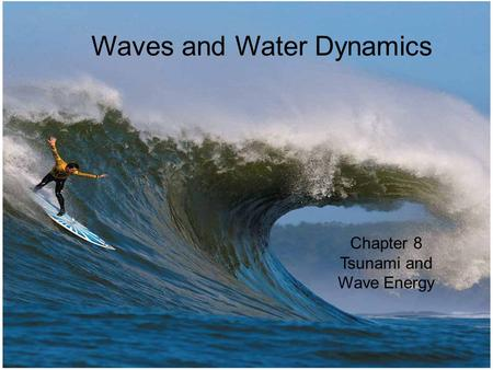 © 2014 Pearson Education, Inc. W Waves and Water Dynamics Chapter 8 Tsunami and Wave Energy.