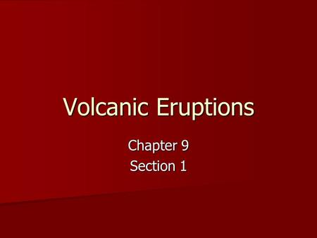 Volcanic Eruptions Chapter 9 Section 1. Volcanic Eruptions During an eruption magma is forced to the Earth's surface During an eruption magma is forced.