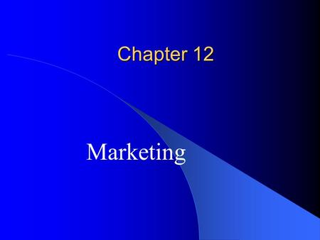 Chapter 12 Marketing. Objectives Be able to define market and marketing Describe how market research is done. Explain why advertising is important. Name.