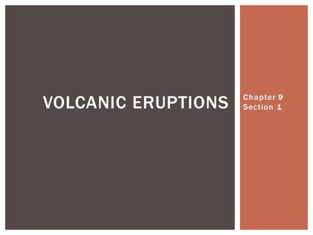 Chapter 9 Section 1 VOLCANIC ERUPTIONS.  A vent or fissure in the Earth's surface through which magma and gases are expelled VOLCANO.