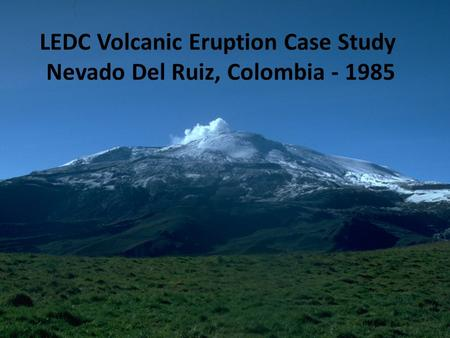 LEDC Volcanic Eruption Case Study Nevado Del Ruiz, Colombia - 1985.