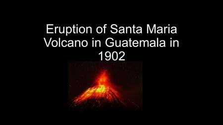 Eruption of Santa Maria Volcano in Guatemala in 1902.