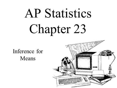 AP Statistics Chapter 23 Inference for Means. Objectives: The t-Distributions Degrees of Freedom (df) One-Sample t Confidence Interval for Means One-Sample.