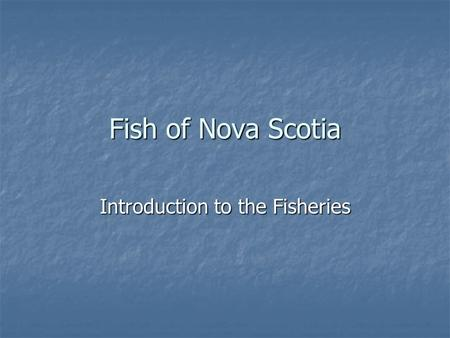 Fish of Nova Scotia Introduction to the Fisheries.
