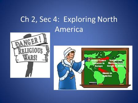 Ch 2, Sec 4: Exploring North America. Protestant Reformation Many Europeans broke away from the Catholic Church They did not believe in Catholic teaching.