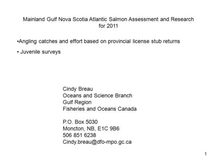 1 Mainland Gulf Nova Scotia Atlantic Salmon Assessment and Research for 2011 Angling catches and effort based on provincial license stub returns Juvenile.