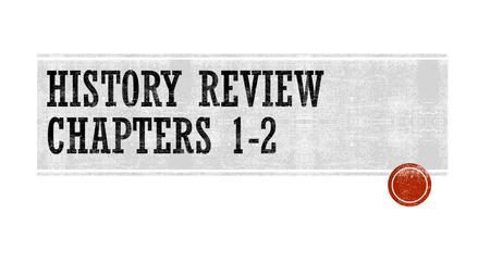 History review chapters 1-2