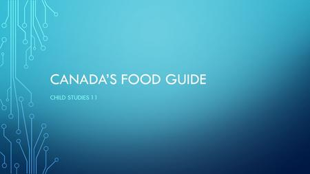 CANADA'S FOOD GUIDE CHILD STUDIES 11. EATING WELL WITH CANADA'S FOOD GUIDE Is based on current evidence Communicates amounts and types of foods needed.