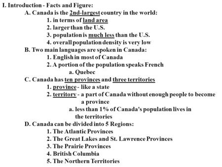 I. Introduction - Facts and Figure: A. Canada is the 2nd-largest country in the world: 1. in terms of land area 2. larger than the U.S. 3. population is.