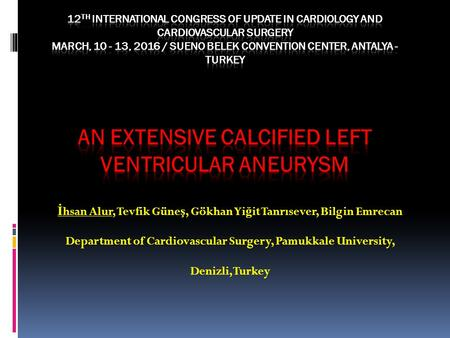 İ hsan Alur, Tevfik Güne ş, Gökhan Yi ğ it Tanrısever, Bilgin Emrecan Department of Cardiovascular Surgery, Pamukkale University, Denizli, Turkey.