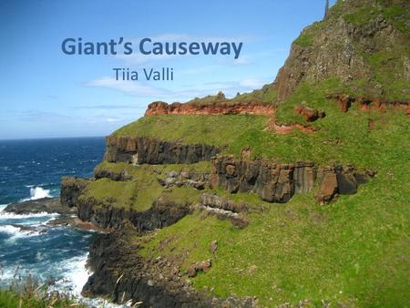 Giant's Causeway Tiia Valli. It is located in County Antrim, on the northeast coast of Northern Ireland, about two miles (3 km) north of the town of Bushmills.