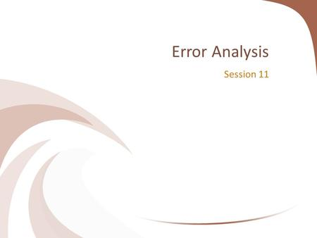 Error Analysis Session 11. Models for Error Analysis Corder (1967 & 1973) identified a model for error analysis which included three stages: – Data collection.