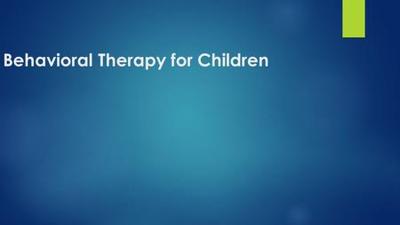 Behavioral Therapy for Children. Behavior Therapy Has 3 Basic Principles  Set specific doable goals. Set clear and reasonable goals for your child, such.