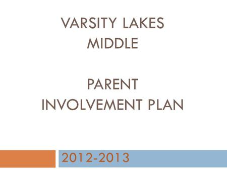 VARSITY LAKES MIDDLE PARENT INVOLVEMENT PLAN 2012-2013.