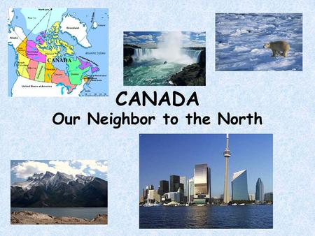 CANADA Our Neighbor to the North. Location Canada is bordered by the Atlantic Ocean to the east and the Pacific Ocean and Alaska to the west. It is bordered.