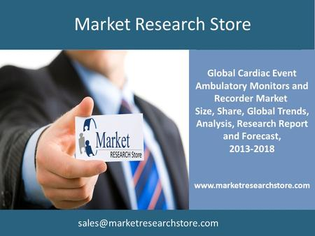 Global Cardiac Event Ambulatory Monitors and Recorder Market Size, Share, Global Trends, Analysis, Research Report and Forecast, 2013-2018 www.marketresearchstore.com.