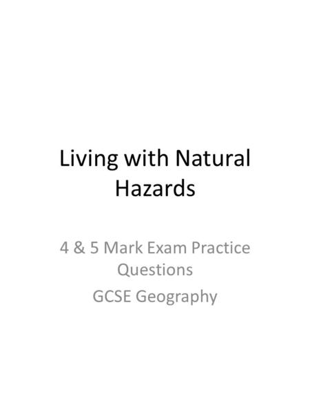 Living with Natural Hazards 4 & 5 Mark Exam Practice Questions GCSE Geography.