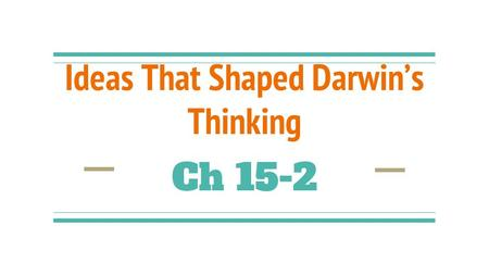 Ideas That Shaped Darwin's Thinking Ch 15-2. Darwin's voyage came during one of the most exciting periods in the history of Western science. If he'd lived.
