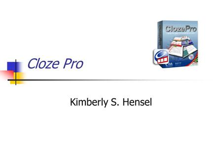 Cloze Pro Kimberly S. Hensel. The Details… Version: 1.522 Publisher: Crick Software Copyright Date: 2004 Macintosh: Power Macintosh or above 32 MB free.