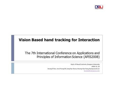 Vision Based hand tracking for Interaction The 7th International Conference on Applications and Principles of Information Science (APIS2008) Dept. of Visual.