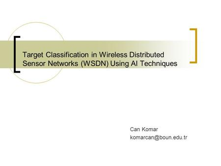 Target Classification in Wireless Distributed Sensor Networks (WSDN) Using AI Techniques Can Komar